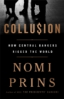 Collusion : How Central Bankers Rigged the World - Book