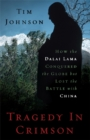 Tragedy in Crimson : How the Dalai Lama Conquered the World but Lost the Battle with China - Book