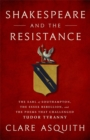 Shakespeare and the Resistance : The Earl of Southampton, the Essex Rebellion, and the Poems that Challenged Tudor Tyranny - Book