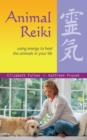 Animal Reiki : Using Energy to Heal the Animals in Your Life - Book