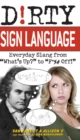 "Dirty Sign Language : Everyday Slang from ""What's Up?"" to ""F*%# Off!"" - Book"