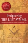 Deciphering the Lost Symbol : Freemasons, Myths and the Mysteries of Washington, D.C. - eBook