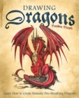 Drawing Dragons : Learn How to Create Fantastic Fire-Breathing Dragons - eBook