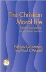 The Christian Moral Life : Faithful Discipleship for a Moral Society - Book