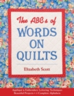 ABCs Of Words On Quilts : Applique & Embroidery Lettering Techniques * Beautiful Projects * 6 Complete Alphabets - Book