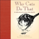 Why Cats Do That : A Collection of Curious Kitty Quirks - Book