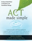 Act Made Simple : An Easy-to-Read Primer on Acceptance and Commitment Therapy - Book