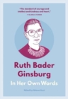 Ruth Bader Ginsburg: In Her Own Words : In Her Own Words - Book