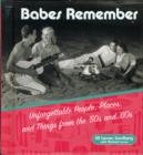 Babes Remember : Unforgettable People, Places, and Things from the 50s and 60s - Book