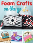 Foam Crafts on the Go : Totally Tote-able Bags, Purses, Wallets, and Accessories for Kids - Book