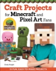 Craft Projects for Minecraft and Pixel Art Fans : 15 Fun, Easy-to-Make Projects - Book