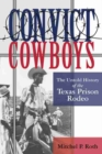 Convict Cowboys : The Untold History of the Texas Prison Rodeo - Book