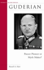 Guderian : Panzer Pioneer or Myth Maker? - Book