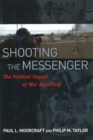 Shooting the Messenger : The Political Impact of War Reporting - Book