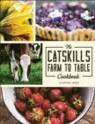 The Catskills Farm to Table Cookbook : Over 75 Recipes - eBook