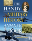 The Handy Military History Answer Book - eBook