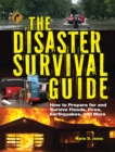 The Disaster Survival Guide : How to Prepare For and Survive Floods, Fires, Earthquakes and More - eBook