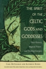 The Spirit of the Celtic Gods and Goddesses : Their History, Magical Power, and Healing Energies - Book