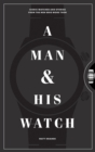 A Man and His Watch : Iconic Watches and Stories from the Men Who Wore Them - eBook