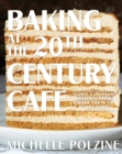 Baking at the 20th Century Cafe : Iconic European Desserts from Linzer Torte to Honey Cake - Book