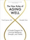 The New Rules of Aging Well : A Simple Program for Immune Resilience, Strength, and Vitality - Book