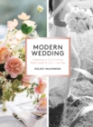 Modern Wedding : Creating a Celebration That Looks and Feels Like You - Book
