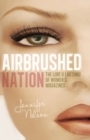 Airbrushed Nation : The Lure and Loathing of Women's Magazines - eBook