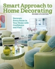 Smart Approach to Home Decorating, Revised 4th Edition : Decorate Every Room in Your Home with Confidence and Flair - Book