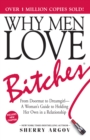 Why Men Love Bitches : From Doormat to Dreamgirl-A Woman's Guide to Holding Her Own in a Relationship - Book