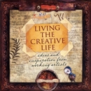 Living the Creative Life : Ideas and Inspiration from Working Artists - Book