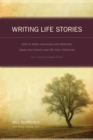 Writing Life Stories : How to Make Memories into Memoirs, Ideas into Essays and Life into Literature - Book