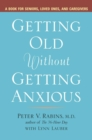 Getting Older without Getting Anxious : A Book for Seniors Loved Ones and Caregivers - Book