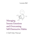 Managing Intense Emotions and Overcoming Self-Destructive Habits : A Self-Help Manual - Book
