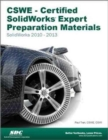 CSWE - Certified SolidWorks Expert Preparation Materials: SolidWorks 2010-2013 : SolidWorks 2010-2013 - Book