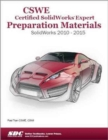 CSWE - Certified SolidWorks Expert Preparation Materials: SolidWorks 2010-2015 : SolidWorks 2010-2015 - Book