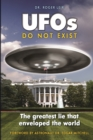 UFOs Do Not Exist : The Greatest Lie That Enveloped the World - Book