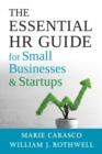 The Essential HR Guide for Small Businesses and Startups : Best Practices, Tools, Examples, and Online Resources - Book