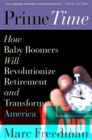 Prime Time : How Baby Boomers Will Revolutionize Retirement And Transform America - Book