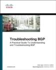 Troubleshooting BGP : A Practical Guide to Understanding and Troubleshooting BGP - Book