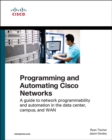 Programming and Automating Cisco Networks : A guide to network programmability and automation in the data center, campus, and WAN - Book
