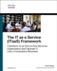 IT as a Service (ITaaS) Framework, The : Transform to an End-to-End Services Organization and Operate IT like a Competitive Business - Book