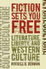 Fiction Sets You Free : Literature, Liberty, and Western Culture - Book