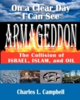 On a Clear Day I Can See Armageddon : The Collision of Israel, Islam, and Oil - Book