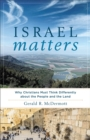 Israel Matters : Why Christians Must Think Differently about the People and the Land - Book