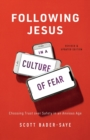 Following Jesus in a Culture of Fear : Choosing Trust over Safety in an Anxious Age - Book