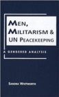 Men, Militarism, and UN Peacekeeping : A Gendered Analysis - Book