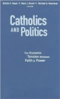 Catholics and Politics : The Dynamic Tension Between Faith and Power - Book