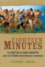 Eighteen Minutes : The Battle of San Jacinto and the Texas Independence Campaign - Book