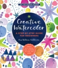 Creative Watercolor : A Step-by-Step Guide for Beginners--Create with Paints, Inks, Markers, Glitter, and More! - Book