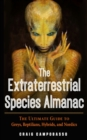 The Extraterrestrial Species Almanac : The Ultimate Guide to Greys, Reptilians, Hybrids, and Nordics - Book